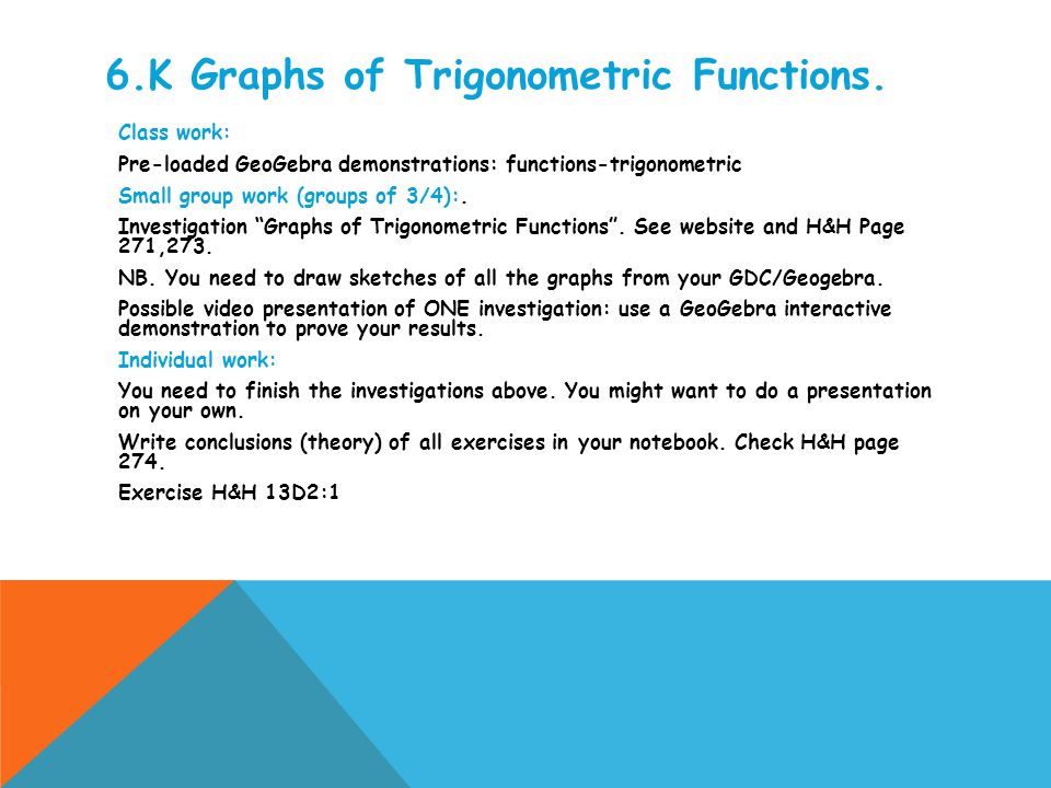 6.K Graphs of Trigonometric Functions. Class work: Pre-loaded GeoGebra demonstrations: functions-trigonometric Small group work (groups of 3/4):. Inve
