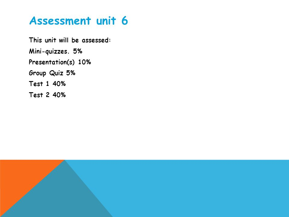 Assessment unit 6 This unit will be assessed: Mini-quizzes.