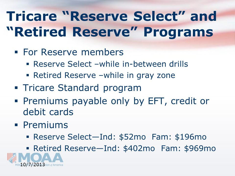 """Tricare """"Reserve Select"""" and """"Retired Reserve"""" Programs  For Reserve members  Reserve Select –while in-between drills  Retired Reserve –while in gr"""