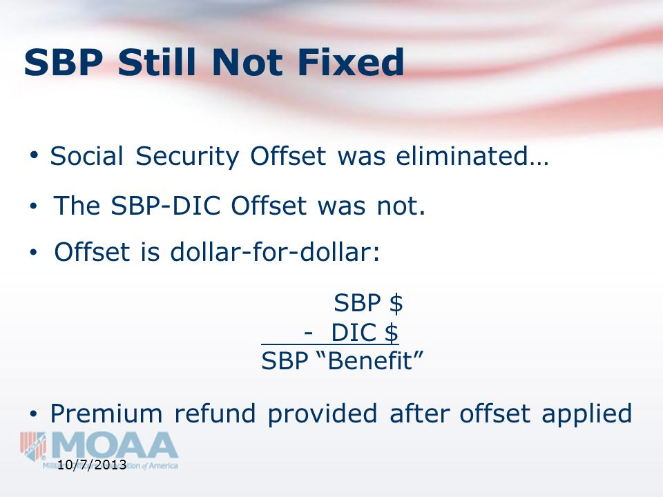 """SBP Still Not Fixed Social Security Offset was eliminated… The SBP-DIC Offset was not. Offset is dollar-for-dollar: SBP $ - DIC $ SBP """"Benefit"""" Premiu"""