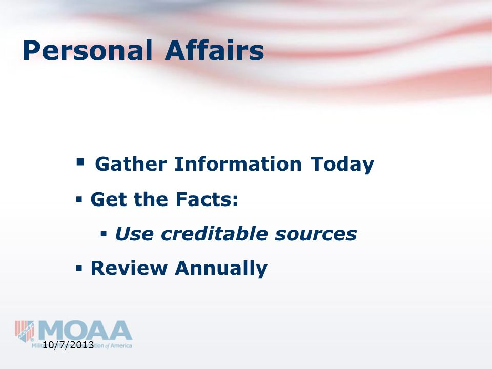 Personal Affairs  Gather Information Today  Get the Facts:  Use creditable sources  Review Annually 10/7/2013