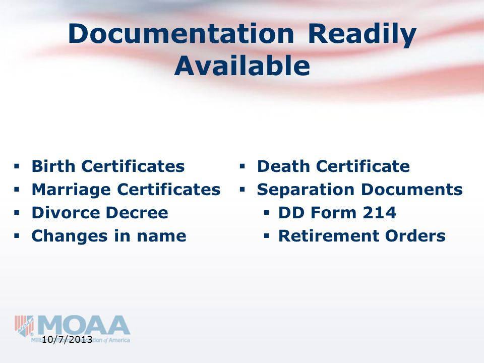 Documentation Readily Available  Birth Certificates  Marriage Certificates  Divorce Decree  Changes in name  Death Certificate  Separation Docum
