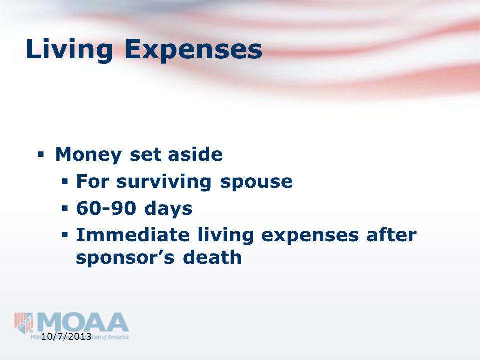 Living Expenses  Money set aside  For surviving spouse  60-90 days  Immediate living expenses after sponsor's death 10/7/2013