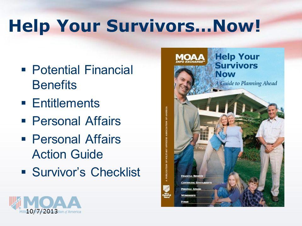Help Your Survivors…Now!  Potential Financial Benefits  Entitlements  Personal Affairs  Personal Affairs Action Guide  Survivor's Checklist 10/7/