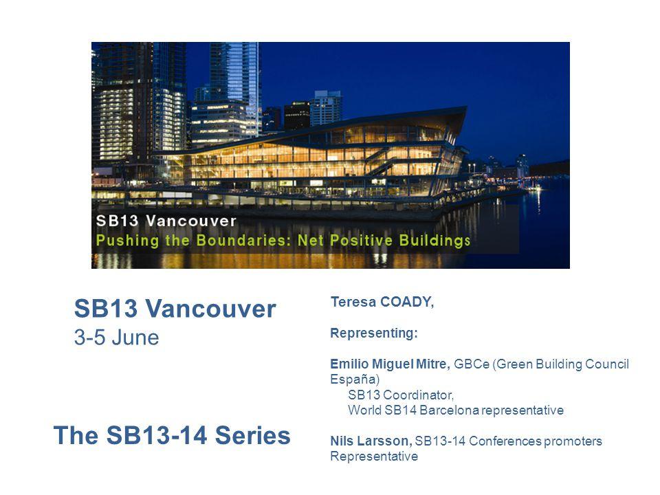 The SB13-14 Series SB13 Vancouver 3-5 June Teresa COADY, Representing: Emilio Miguel Mitre, GBCe (Green Building Council España) SB13 Coordinator, Wor