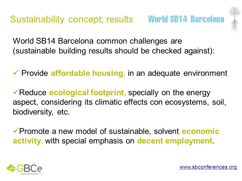 Sustainability concept; results www.sbconferences.org World SB14 Barcelona common challenges are (sustainable building results should be checked again