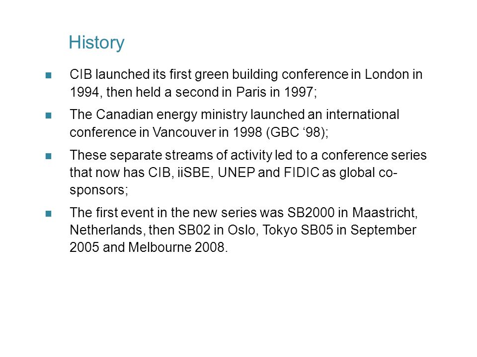 n CIB launched its first green building conference in London in 1994, then held a second in Paris in 1997; n The Canadian energy ministry launched an