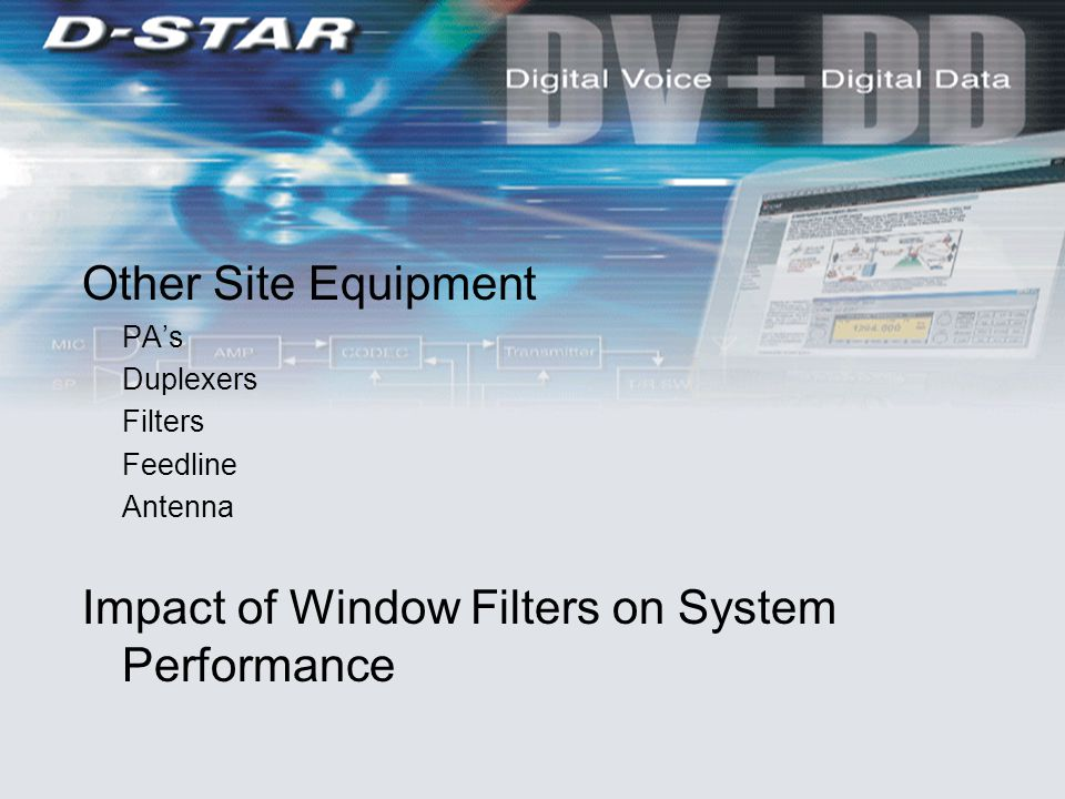 Other Site Equipment PA's Duplexers Filters Feedline Antenna Impact of Window Filters on System Performance