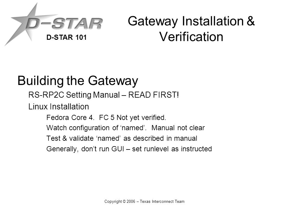 D-STAR 101 Copyright © 2006 – Texas Interconnect Team Gateway Installation & Verification Building the Gateway RS-RP2C Setting Manual – READ FIRST.