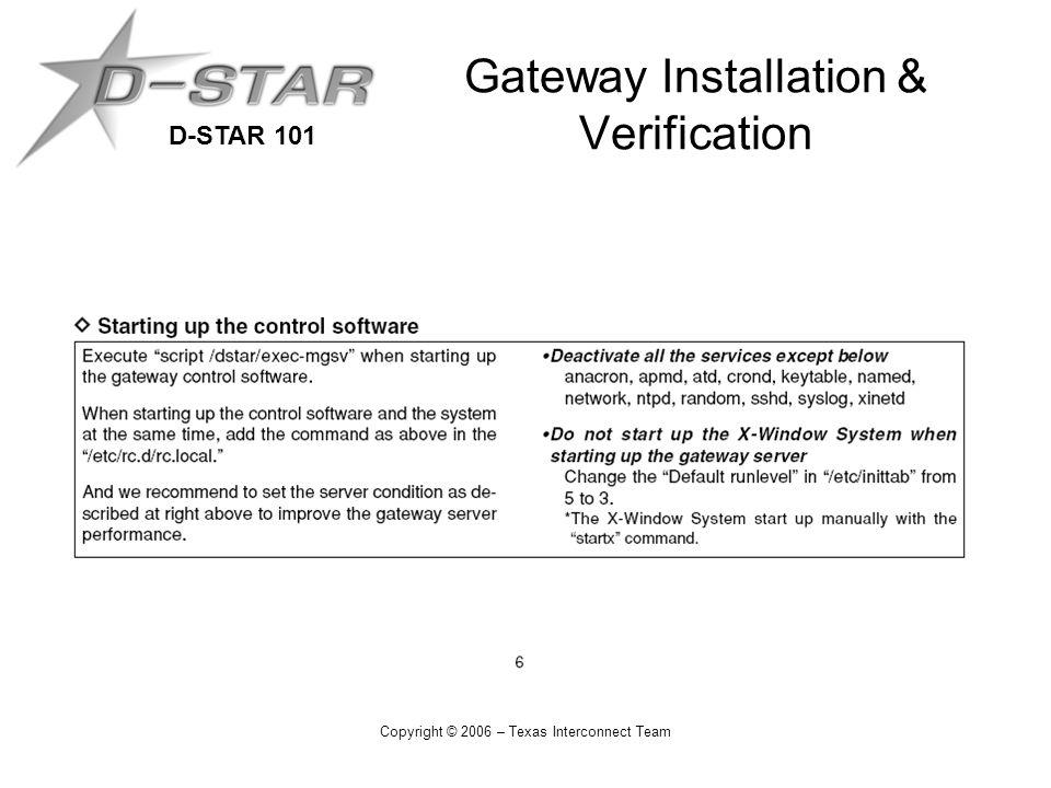 D-STAR 101 Copyright © 2006 – Texas Interconnect Team Gateway Installation & Verification