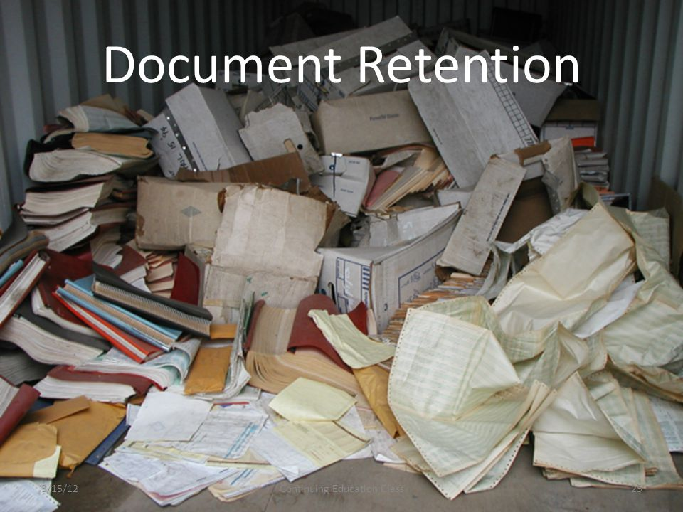 Document Retention 3/15/12Continuing Education Class25