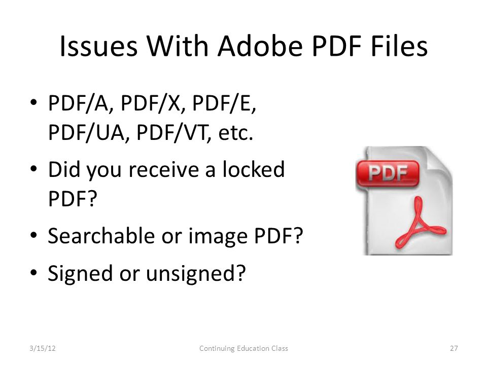 Issues With Adobe PDF Files PDF/A, PDF/X, PDF/E, PDF/UA, PDF/VT, etc.
