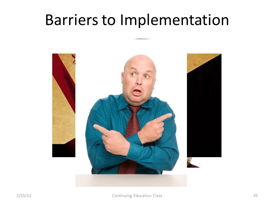 Barriers to Implementation 3/15/12Continuing Education Class35