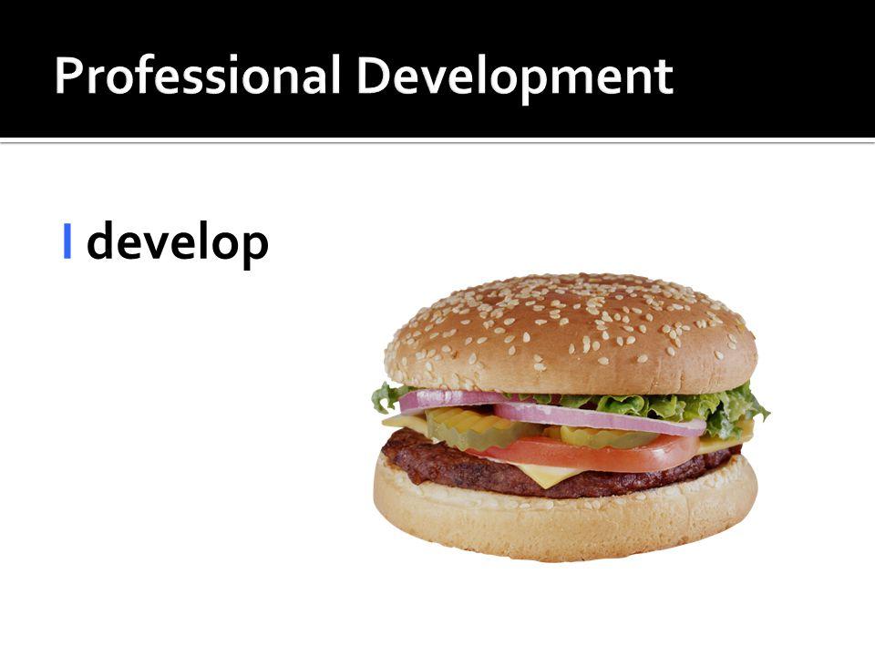 I develop