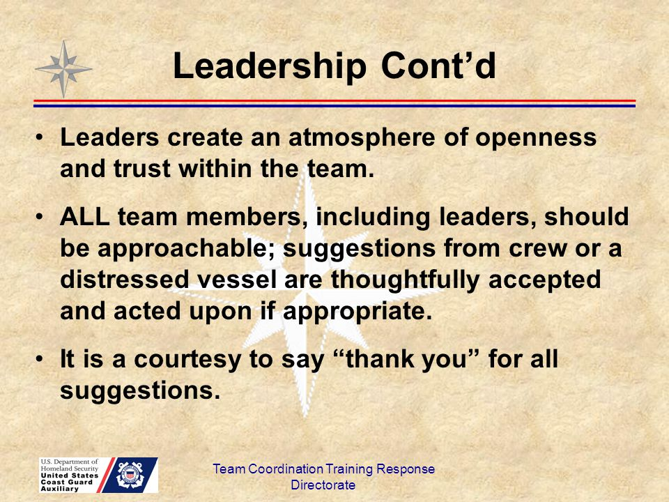 Leadership Cont'd Leaders create an atmosphere of openness and trust within the team. ALL team members, including leaders, should be approachable; sug