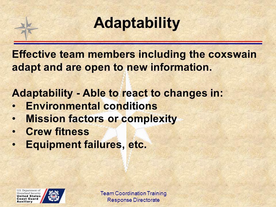 Team Coordination Training Response Directorate Effective team members including the coxswain adapt and are open to new information. Adaptability - Ab