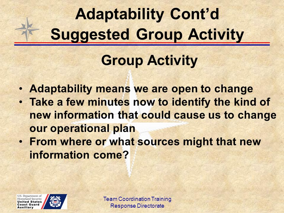 Team Coordination Training Response Directorate Group Activity Adaptability means we are open to change Take a few minutes now to identify the kind of