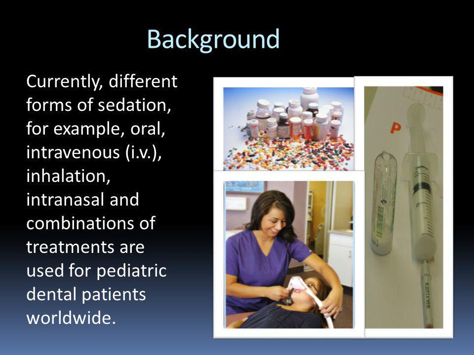 Background Currently, different forms of sedation, for example, oral, intravenous (i.v.), inhalation, intranasal and combinations of treatments are used for pediatric dental patients worldwide.