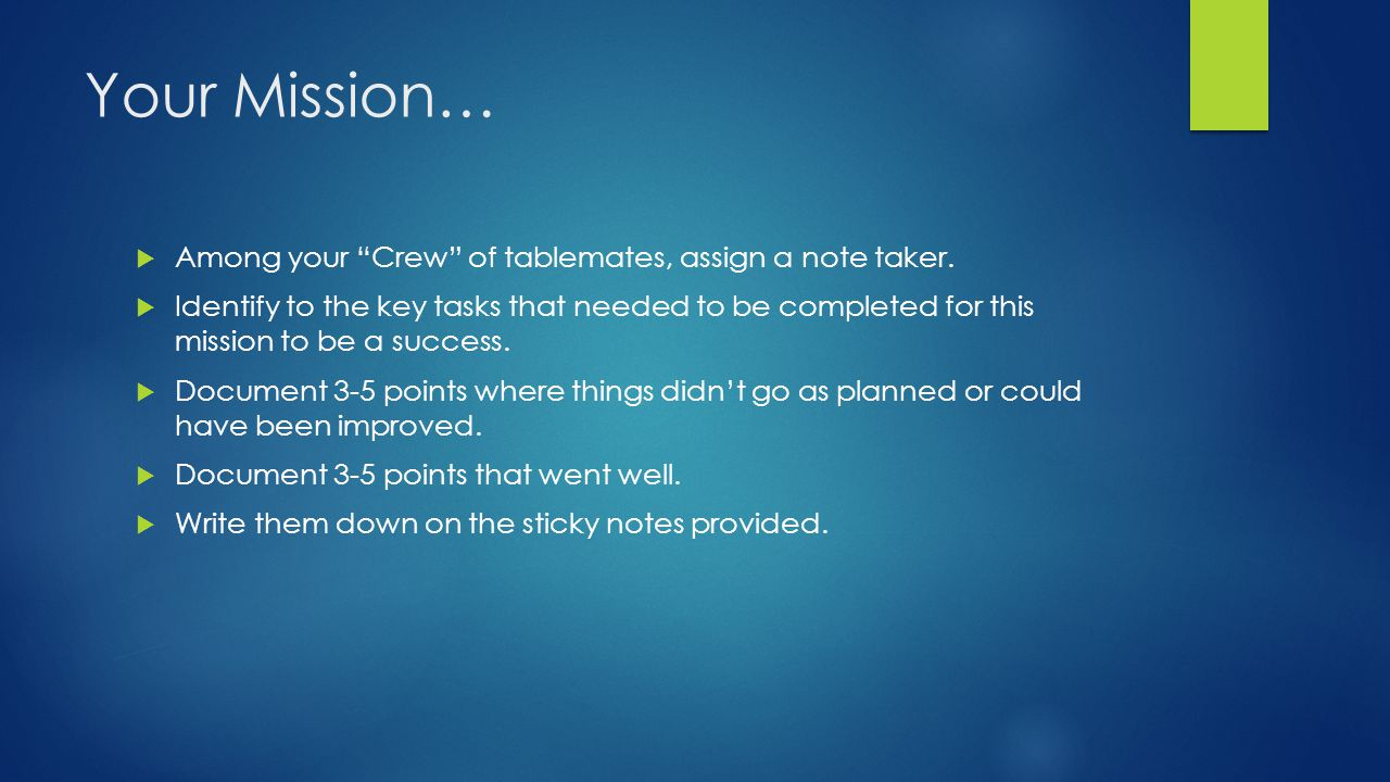 Your Mission…  Among your Crew of tablemates, assign a note taker.