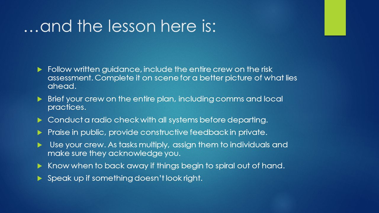 …and the lesson here is:  Follow written guidance, include the entire crew on the risk assessment.