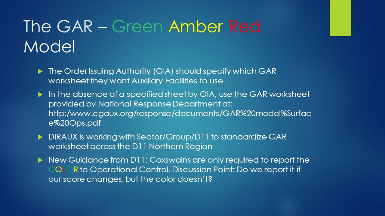 The GAR – Green Amber Red Model  The Order Issuing Authority (OIA) should specify which GAR worksheet they want Auxiliary Facilities to use.