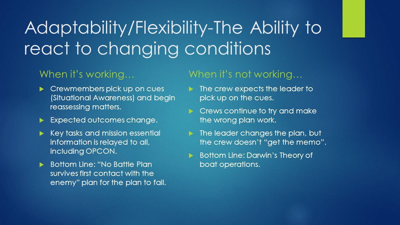 Adaptability/Flexibility-The Ability to react to changing conditions When it's working…  Crewmembers pick up on cues (Situational Awareness) and begin reassessing matters.
