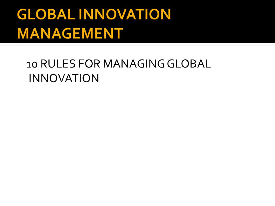 10 RULES FOR MANAGING GLOBAL INNOVATION