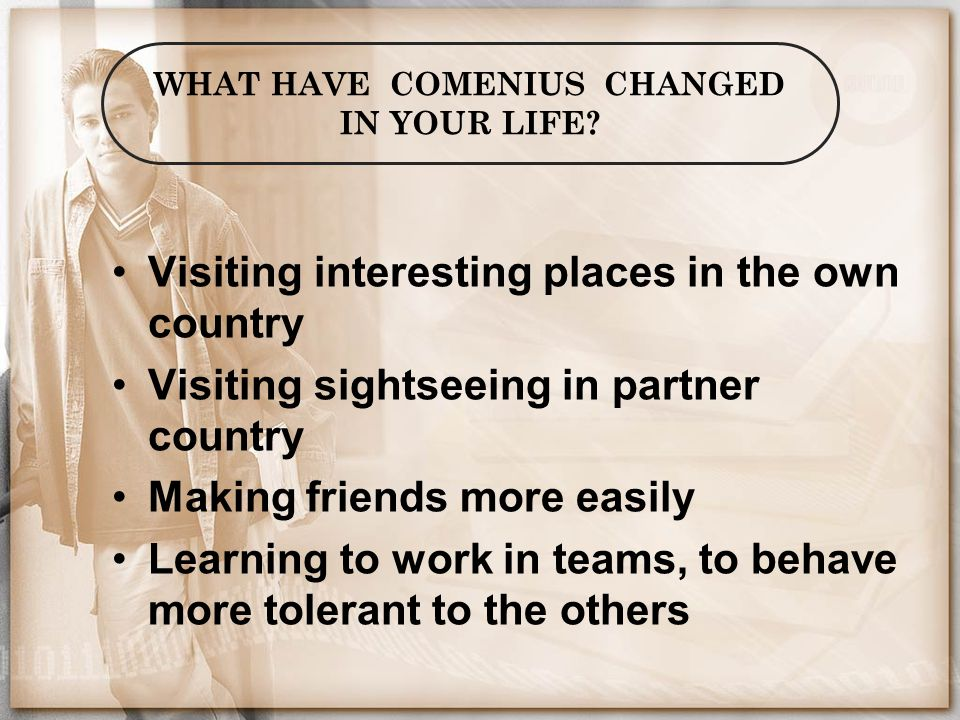 WHAT HAVE COMENIUS CHANGED IN YOUR LIFE.