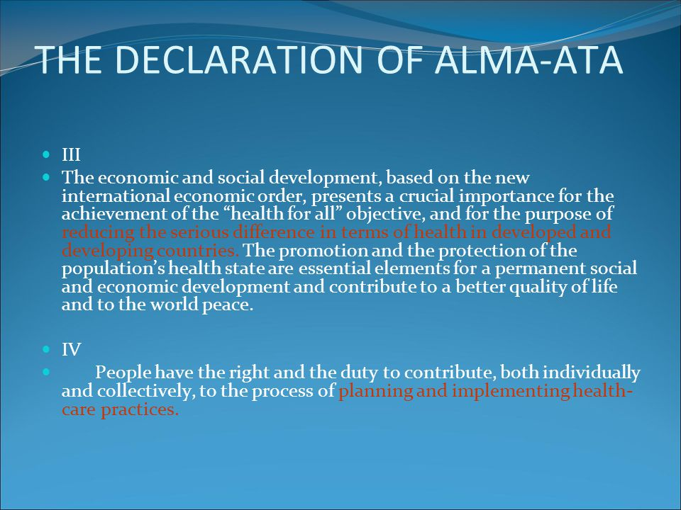 THE DECLARATION OF ALMA-ATA III The economic and social development, based on the new international economic order, presents a crucial importance for
