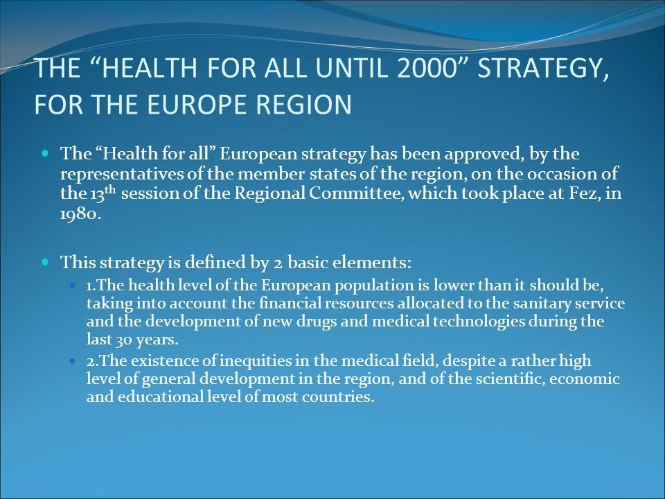 "THE ""HEALTH FOR ALL UNTIL 2000"" STRATEGY, FOR THE EUROPE REGION The ""Health for all"" European strategy has been approved, by the representatives of th"