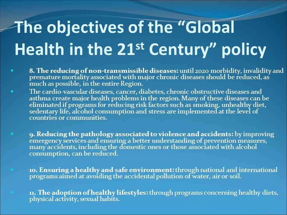 "The objectives of the ""Global Health in the 21 st Century"" policy 8. The reducing of non-transmissible diseases: until 2020 morbidity, invalidity and"