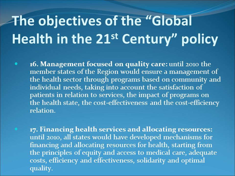 "The objectives of the ""Global Health in the 21 st Century"" policy 16. Management focused on quality care: until 2010 the member states of the Region w"