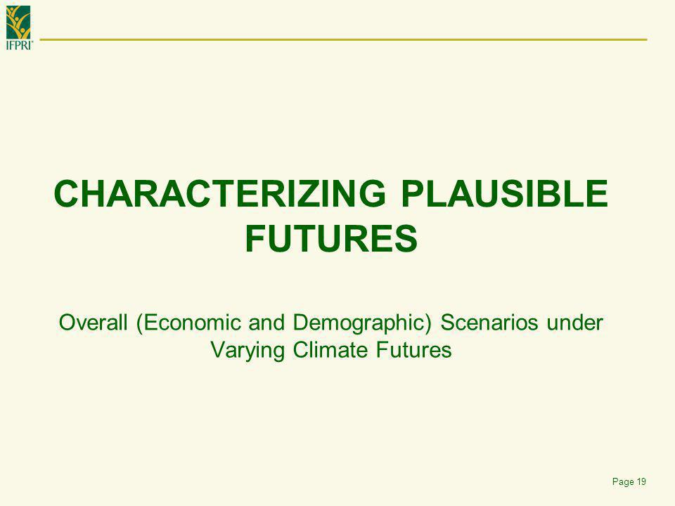 CHARACTERIZING PLAUSIBLE FUTURES Overall (Economic and Demographic) Scenarios under Varying Climate Futures Page 19