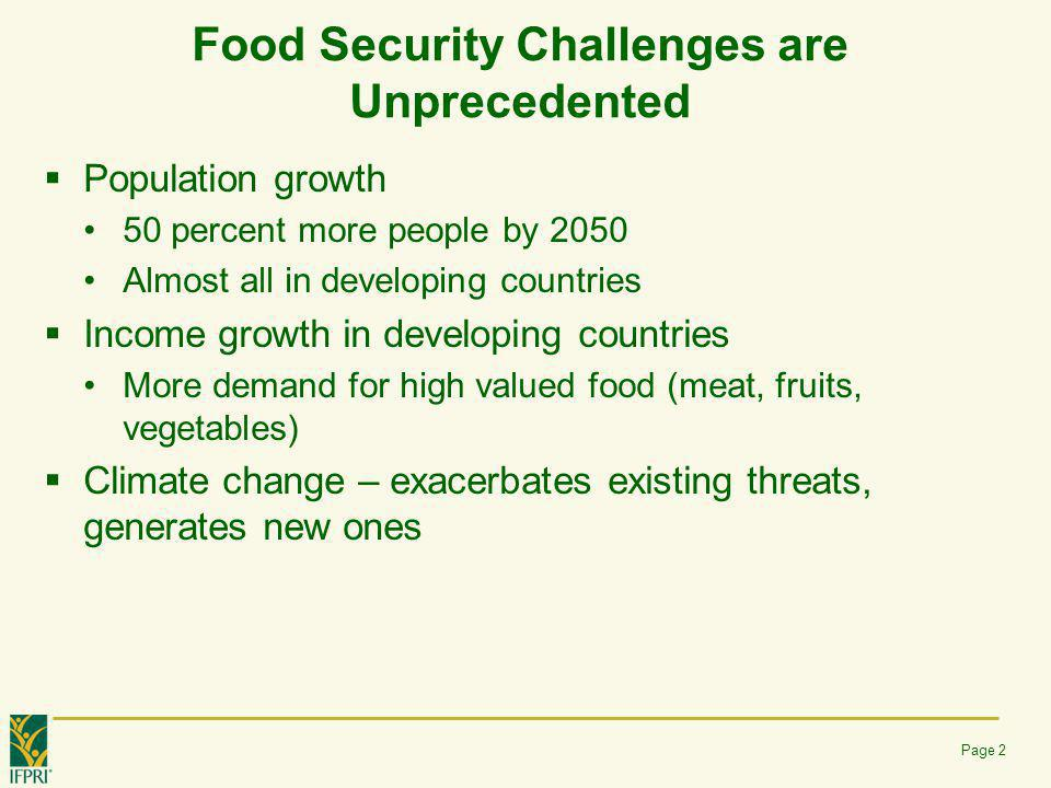 Food Security Challenges are Unprecedented  Population growth 50 percent more people by 2050 Almost all in developing countries  Income growth in de