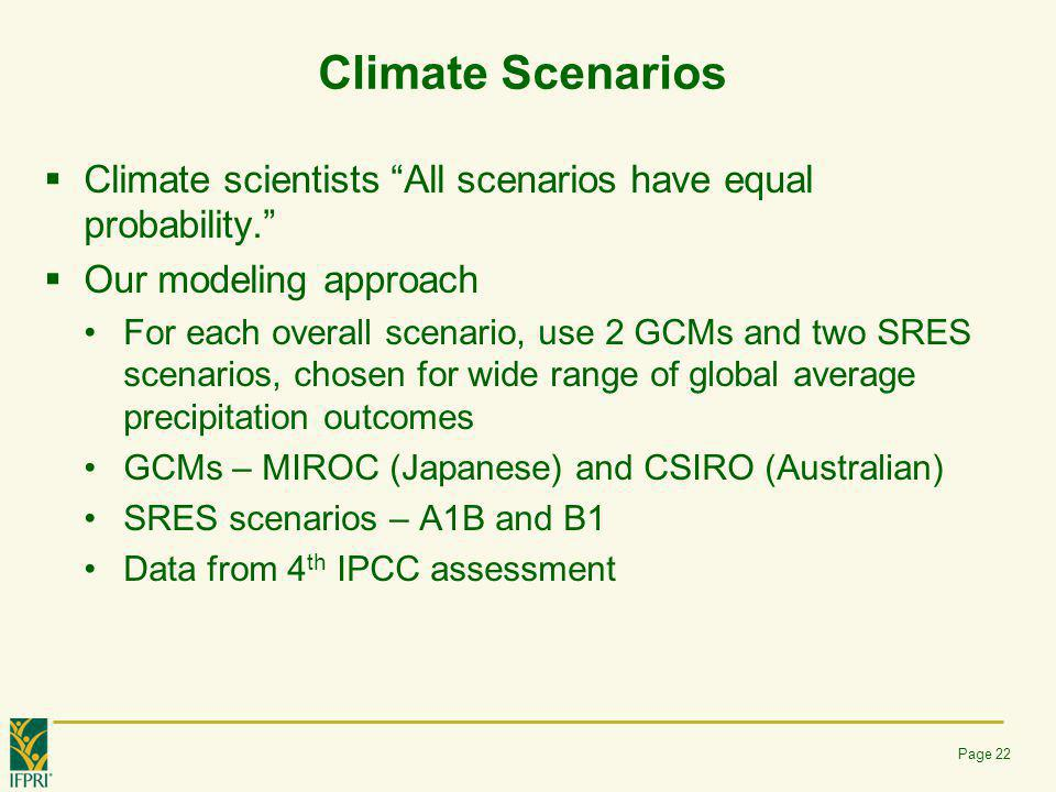 "Climate Scenarios  Climate scientists ""All scenarios have equal probability.""  Our modeling approach For each overall scenario, use 2 GCMs and two S"
