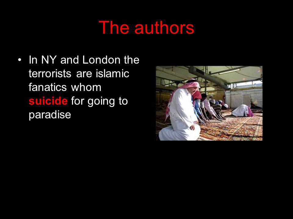 The authors In NY and London the terrorists are islamic fanatics whom suicide for going to paradise