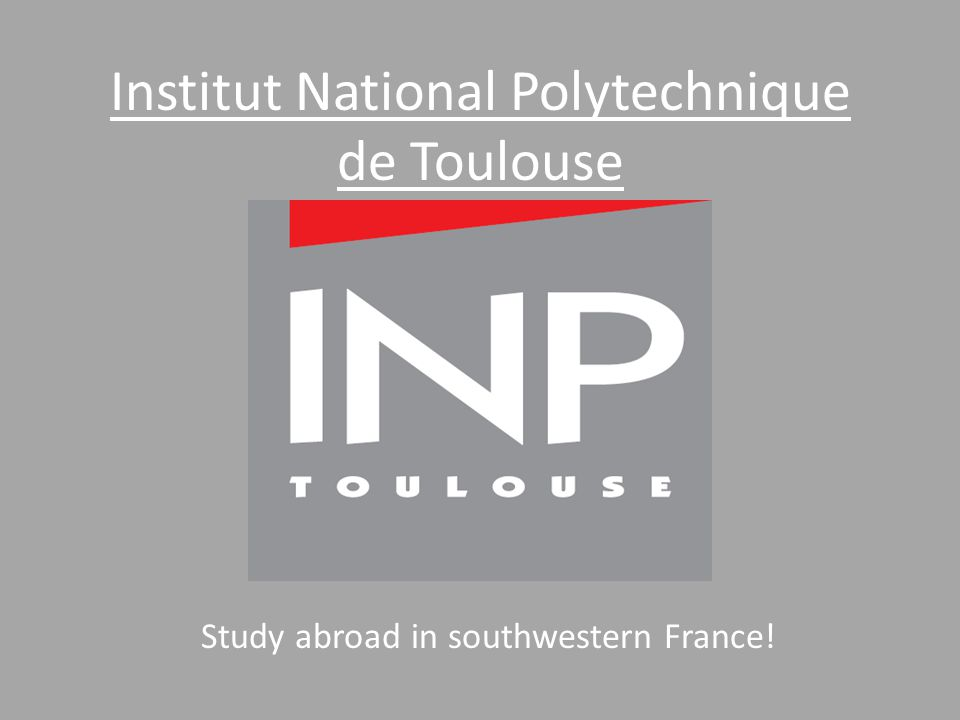 Institut National Polytechnique de Toulouse Study abroad in southwestern France!