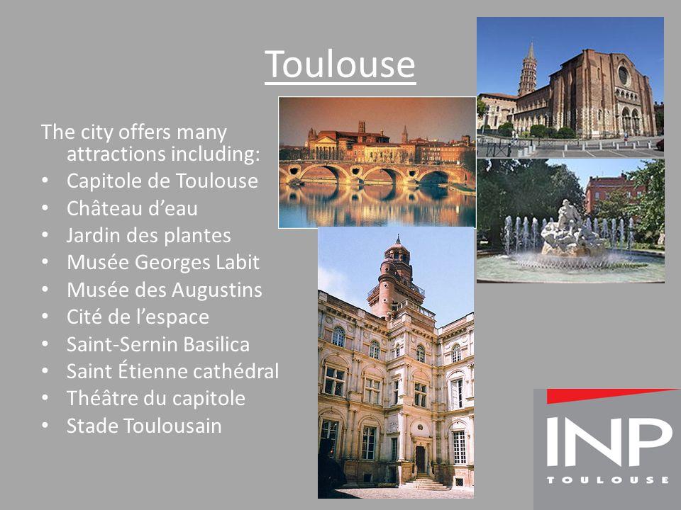 Toulouse The city offers many attractions including: Capitole de Toulouse Château d'eau Jardin des plantes Musée Georges Labit Musée des Augustins Cité de l'espace Saint-Sernin Basilica Saint Étienne cathédral Théâtre du capitole Stade Toulousain