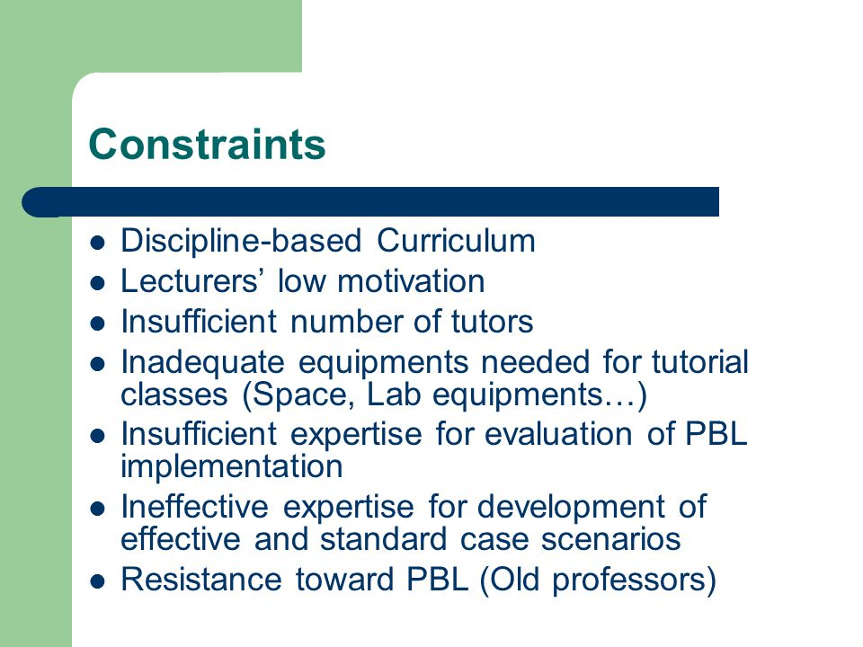 Constraints Discipline-based Curriculum Lecturers' low motivation Insufficient number of tutors Inadequate equipments needed for tutorial classes (Spa