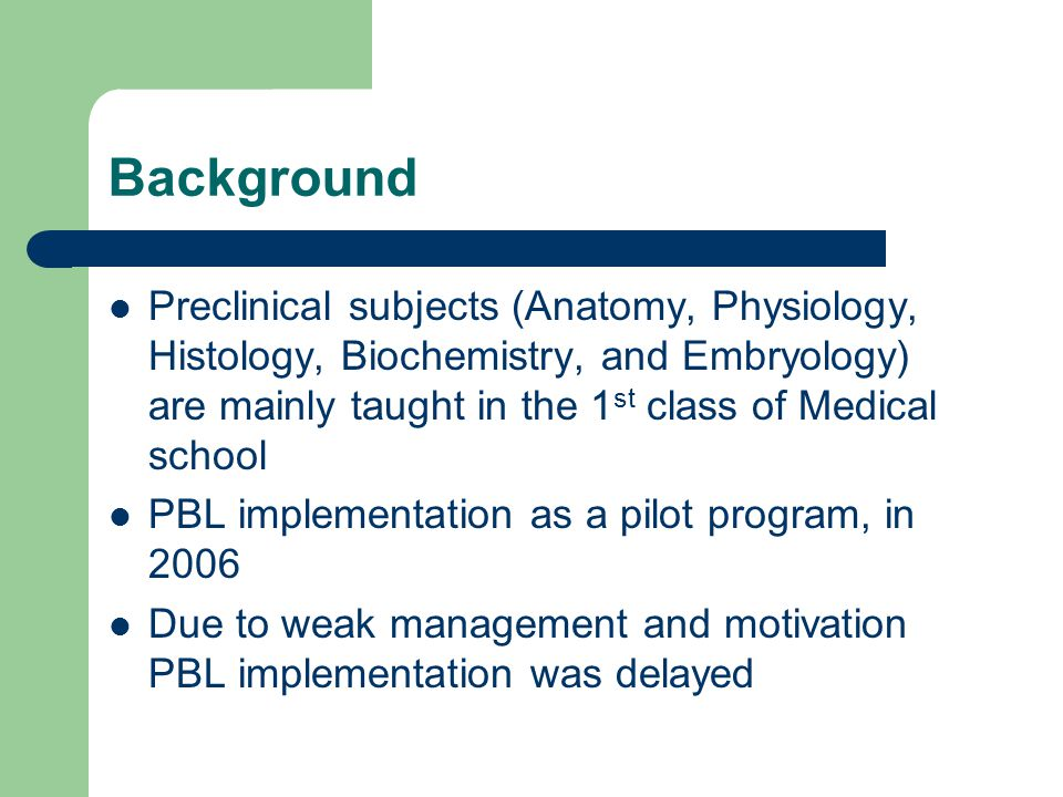 Background Preclinical subjects (Anatomy, Physiology, Histology, Biochemistry, and Embryology) are mainly taught in the 1 st class of Medical school P