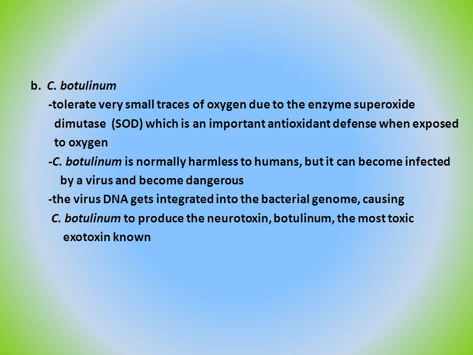 b. C. botulinum -tolerate very small traces of oxygen due to the enzyme superoxide dimutase (SOD) which is an important antioxidant defense when expos