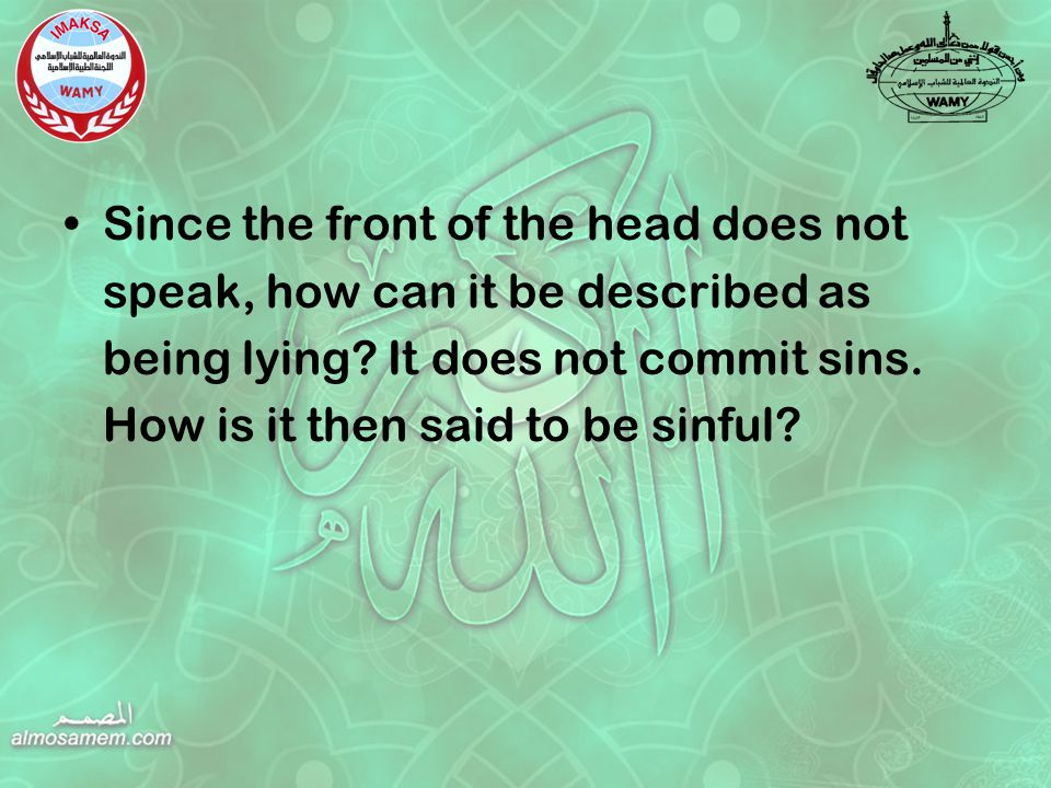 Since the front of the head does not speak, how can it be described as being lying.