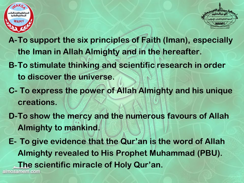 A-To support the six principles of Faith (Iman), especially the Iman in Allah Almighty and in the hereafter.