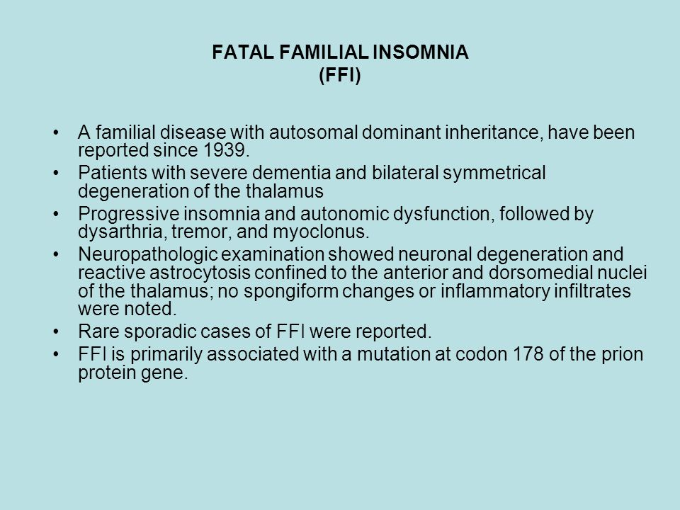FATAL FAMILIAL INSOMNIA (FFI) A familial disease with autosomal dominant inheritance, have been reported since 1939. Patients with severe dementia and