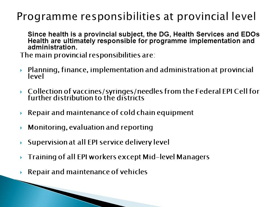 Since health is a provincial subject, the DG, Health Services and EDOs Health are ultimately responsible for programme implementation and administrati