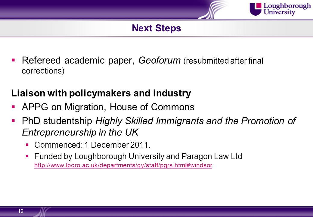 Next Steps  Refereed academic paper, Geoforum (resubmitted after final corrections) Liaison with policymakers and industry  APPG on Migration, House of Commons  PhD studentship Highly Skilled Immigrants and the Promotion of Entrepreneurship in the UK  Commenced: 1 December 2011.