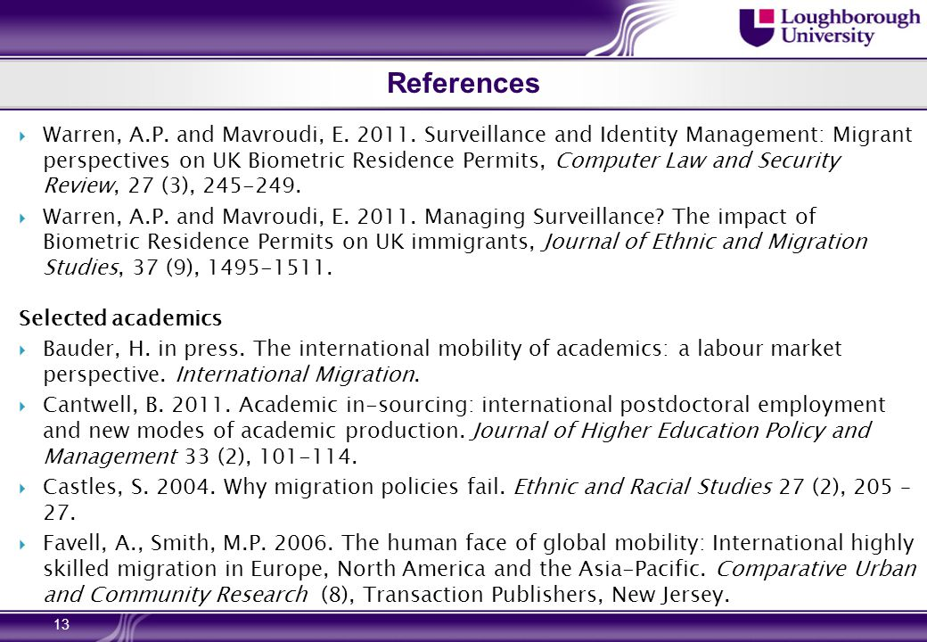 References  Warren, A.P. and Mavroudi, E. 2011. Surveillance and Identity Management: Migrant perspectives on UK Biometric Residence Permits, Compute