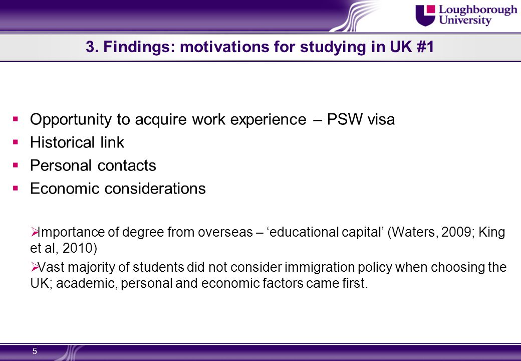 3. Findings: motivations for studying in UK #1  Opportunity to acquire work experience – PSW visa  Historical link  Personal contacts  Economic co