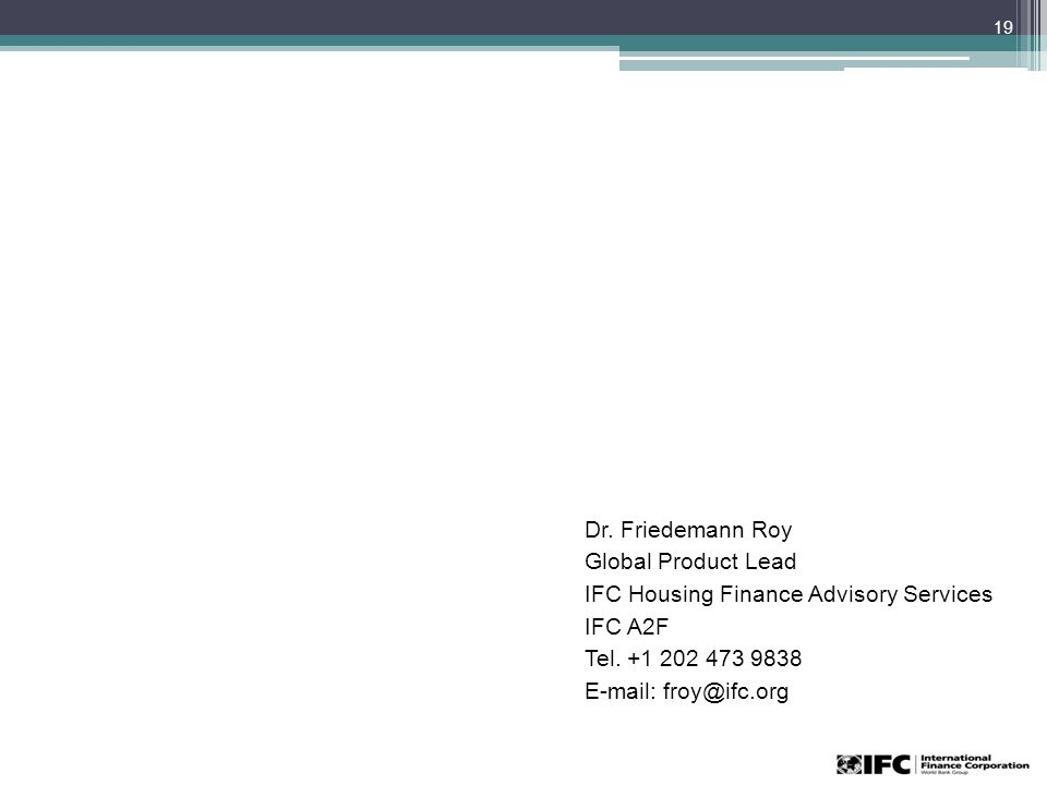 Dr. Friedemann Roy Global Product Lead IFC Housing Finance Advisory Services IFC A2F Tel.