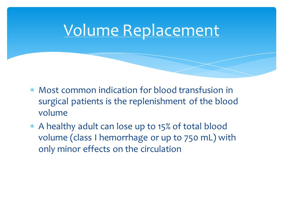  Most common indication for blood transfusion in surgical patients is the replenishment of the blood volume  A healthy adult can lose up to 15% of t